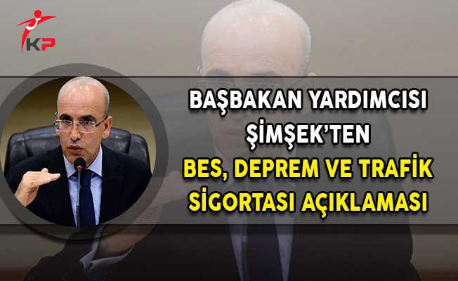Başbakan Yardımcısı Şimşek'ten BES, Trafik ve Deprem Sigortası Açıklaması!