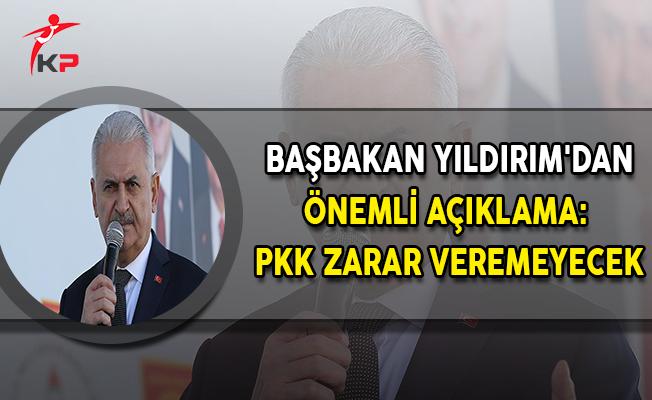Başbakan Yıldırım'dan Önemli Açıklama: PKK Zarar Veremeyecek