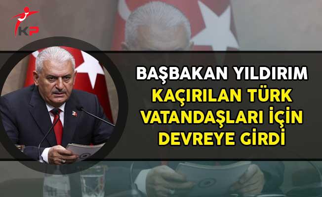 Başbakan Yıldırım Libya'da Kaçırılan Türk Vatandaşları İçin Devrede!