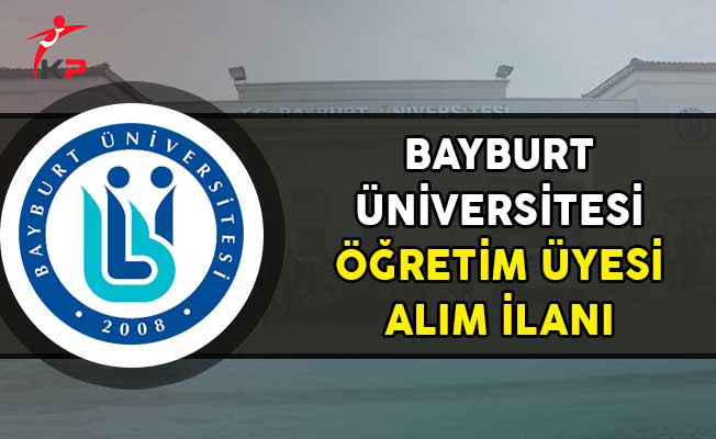 Bayburt Üniversitesi Öğretim Üyesi Alım İlanı Yayımladı