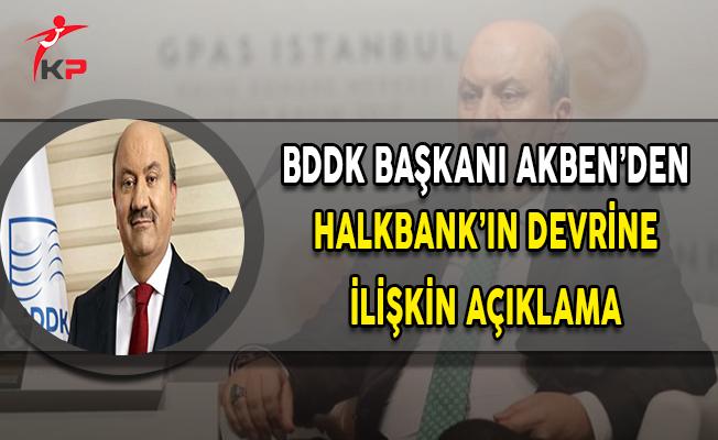 BDDK Başkanı Akben Halkbank'ın Devir Çalışmalarına İlişkin Açıklama Yaptı
