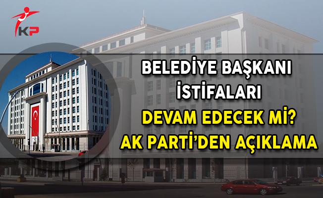 Belediye Başkanı İstifaları Devam Edecek Mi? AK Parti'den Açıklama