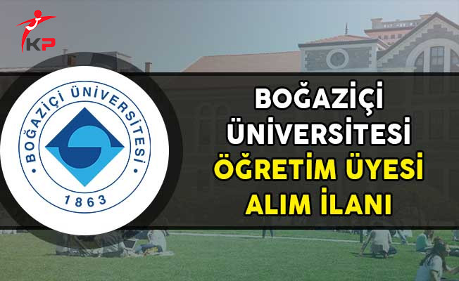 Boğaziçi Üniversitesi Öğretim Üyesi BAlım İlanı!