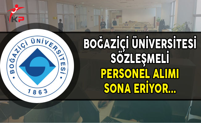 Boğaziçi Üniversitesi Sözleşmeli Personel Alımı Başvurularında Son Gün
