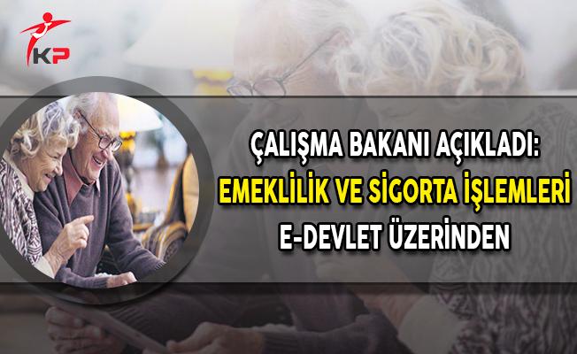 Çalışma Bakanı Açıkladı: Emeklilik ve Sigorta İşlemleri e-Devlet Üzerinden
