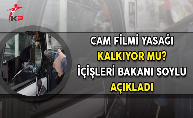Cam Filmi Yasağı Kalkacak Mı? İçişleri Bakanı Soylu Açıkladı