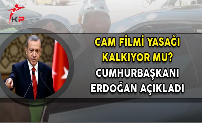 Cam Filmi Yasağı Kalkıyor mu? Cumhurbaşkanı Erdoğan Açıkladı