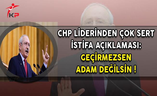 CHP Lideri Kılıçdaroğu'ndan Çok Sert İstifa Açıklaması
