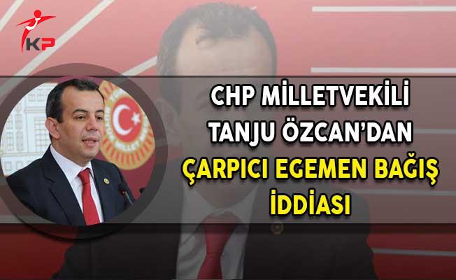 CHP Milletvekili Özcan'dan Çarpıcı Egemen Bağış İddiası!