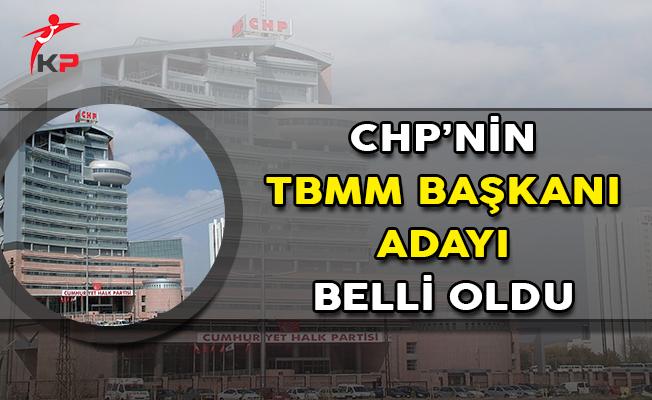 CHP'nin TBMM Başkanı Adayı Belli Oldu