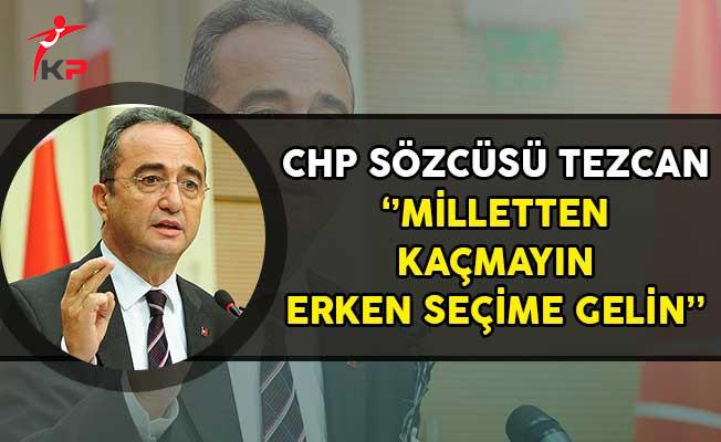 CHP Sözcüsü Tezcan: Milletten Kaçmayın Erken Seçime Gelin!