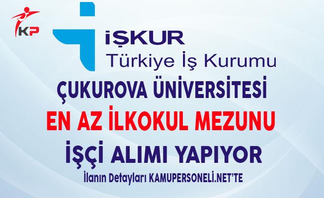 Çukurova Üniversitesi En Az İlkokul Mezunu İşçi Alımı Yapıyor