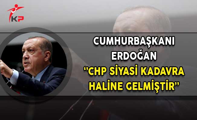 Cumhurbaşkanı Erdoğan: CHP Siyasi Kadavra Haline Gelmiştir!