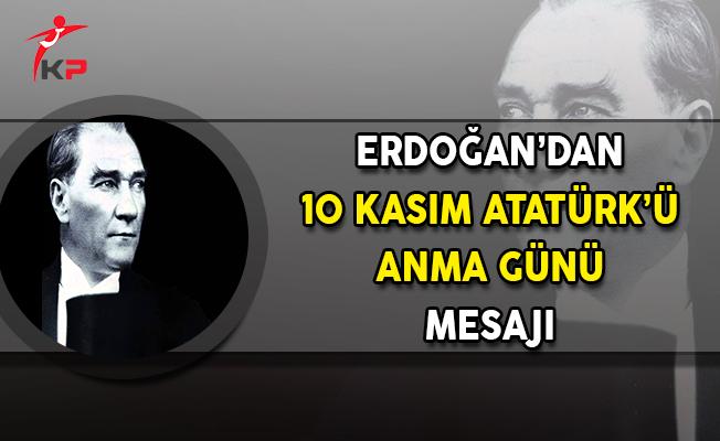 Cumhurbaşkanı Erdoğan'dan 10 Kasım Atatürk'ü Anma Günü Mesajı