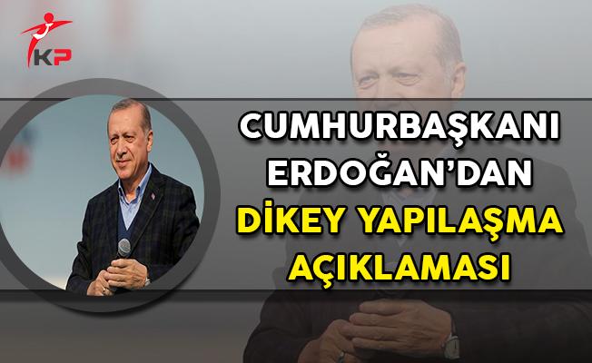 Cumhurbaşkanı Erdoğan'dan Dikey Yapılaşma Açıklaması