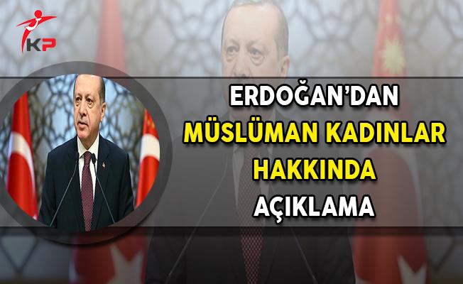 Cumhurbaşkanı Erdoğan'dan Müslüman Kadınlara İlişkin Açıklama