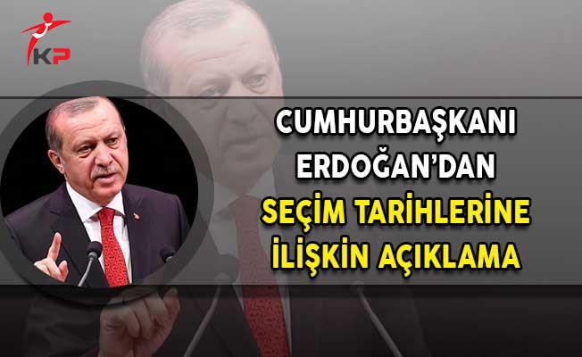 Cumhurbaşkanı Erdoğan'dan Seçim Tarihlerine İlişkin Açıklama!
