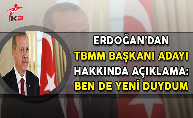 Cumhurbaşkanı Erdoğan'dan TBMM Başkanı Adayı Açıklaması: Ben de Yeni Duydum