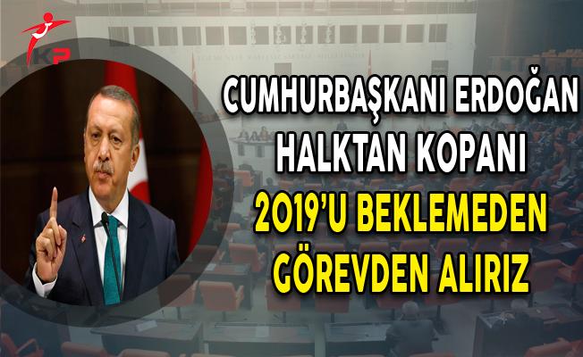 Cumhurbaşkanı Erdoğan: Halktan Kopanı Görevden Alırız