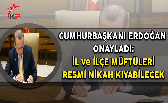 Cumhurbaşkanı Erdoğan Onayladı: Müftüler Resmi Nikah Kıyabilecek