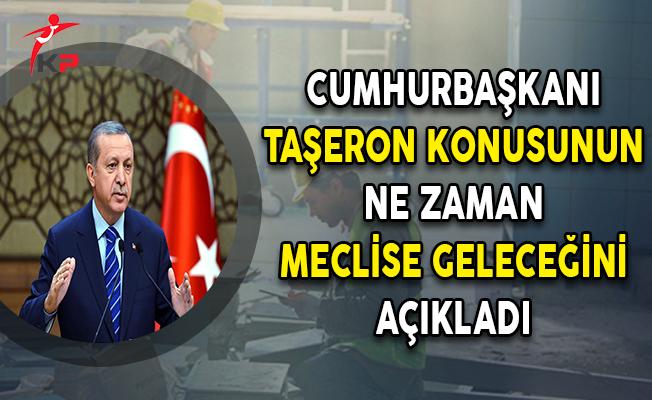 Cumhurbaşkanı Erdoğan Taşeron Konusunun Ne Zaman Meclise Geleceğini Açıkladı