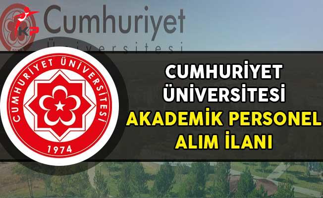 Cumhuriyet Üniversitesi 25 Akademik Personel Alımı Yapıyor!