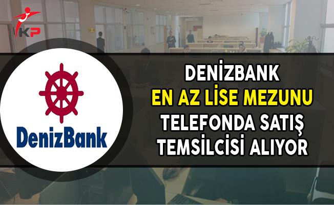 Denizbank En Az Lise Mezunu Telefonda Satış Temsilcisi Personel Alıyor