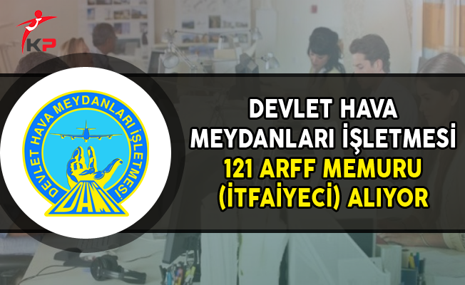 Devlet Hava Meydanları İşletmesi (DHMİ) 121 ARFF Memuru (İtfaiyeci) Alımı Yapıyor