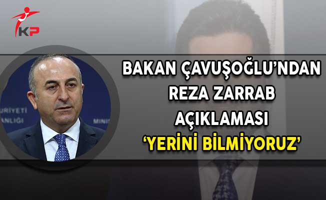 Dışişleri Bakanı Çavuoğlu'ndan Reza Zarrab Açıklaması!