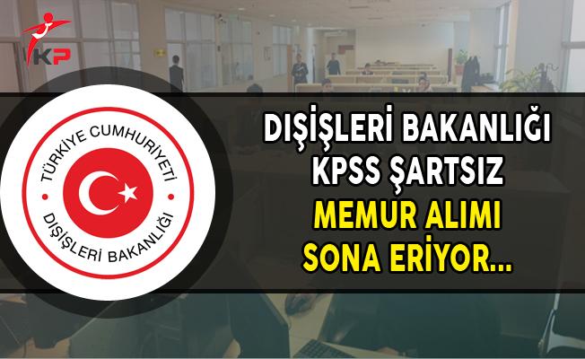 Dışişleri Bakanlığı Aday Konsolosluk ve İhtisas Memuru Alımı Sona Eriyor