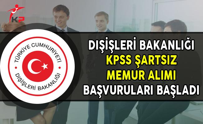 Dışişleri Bakanlığı KPSS Şartsız Memur Alımı Başvuruları Başladı
