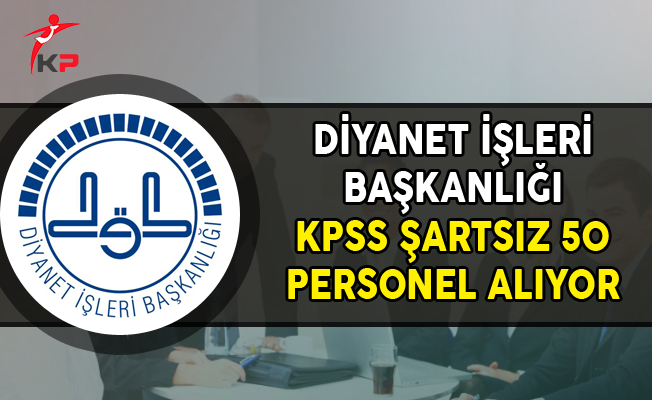 Diyanet İşleri Başkanlığı (DİB) KPSS Şartsız 50 Personel Alımı Yapıyor