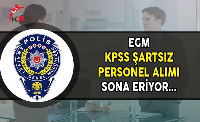 EGM KPSS Şartsız Sözleşmeli Personel Alımı Sona Eriyor