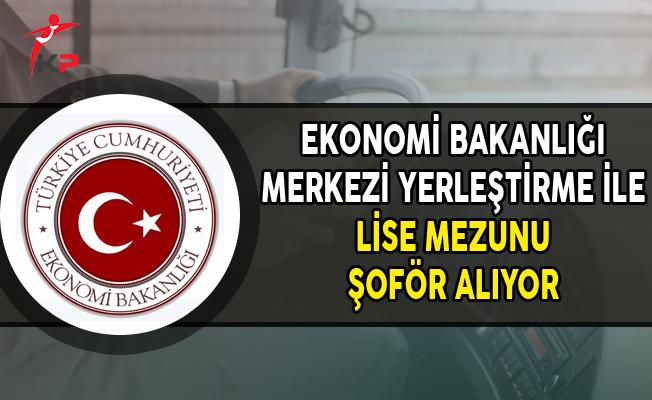 Ekonomi Bakanlığı Merkezi Yerleştirme ile Şoför Alımı Yapıyor