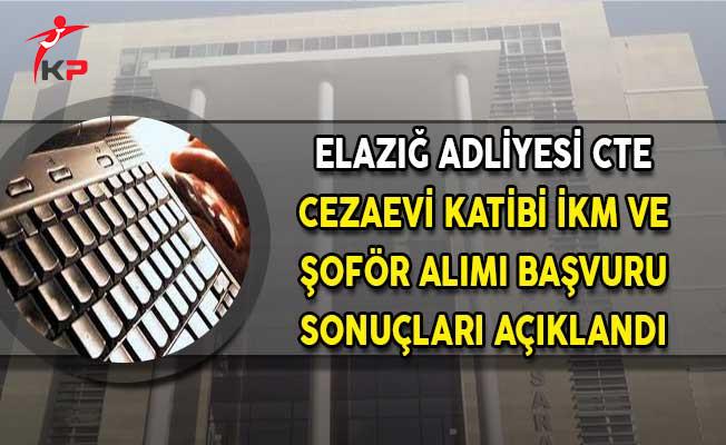Elazığ Adliyesi CTE Şoför Cezaevi Katipliği ve İKM Alımı Başvuru Sonuçları Açıklandı!