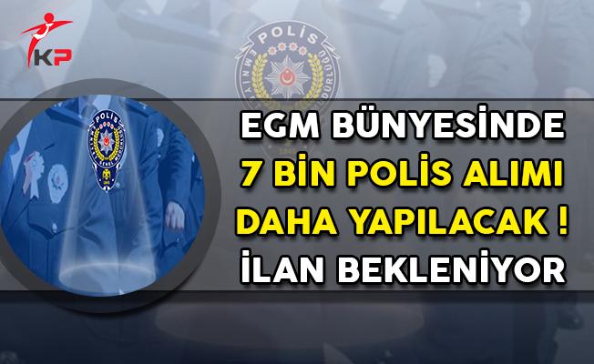 Emniyet Genel Müdürlüğü (EGM) Bünyesinde 7 Bin Polis Memuru Alınacak ! İlan Bekleniyor