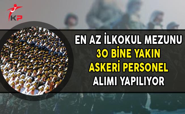 En Az İlkokul Mezunu 30 Bine Yakın Askeri Personel Alınıyor (Uzman Erbaş, Sözleşmeli Erbaş)