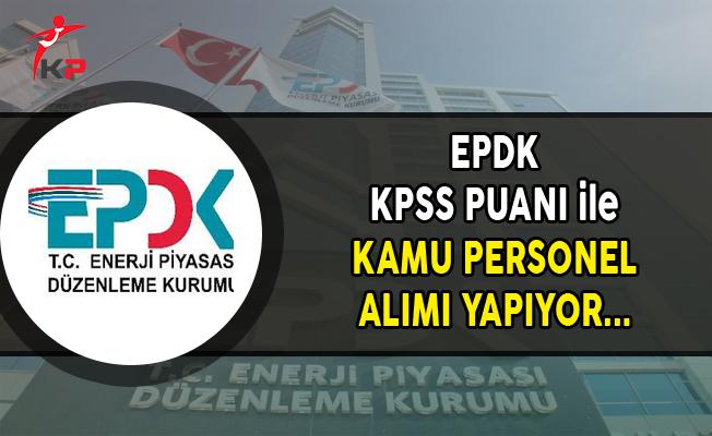 EPDK KPSS Puanı ile Kamu Personel Alımı Yapıyor