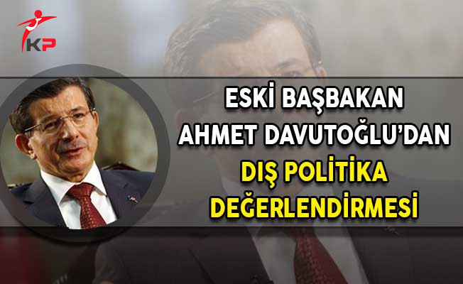 Eski Başbakan Ahmet Davutoğlu'ndan Dış Politika Açıklaması!