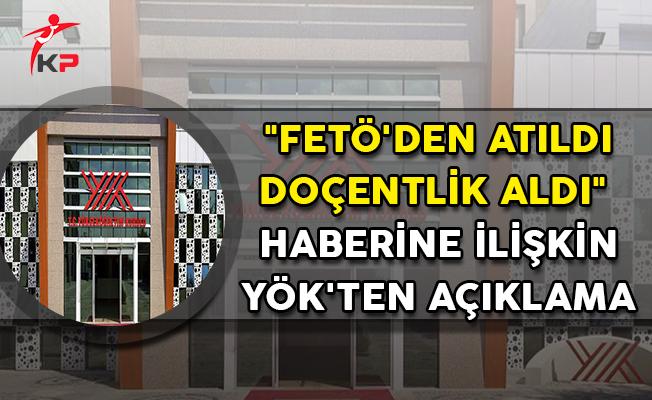 """""""FETÖ'den Atıldı Doçentlik Aldı"""" Haberine İlişkin YÖK'ten Açıklama"""