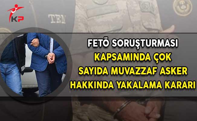 FETÖ Soruşturması Kapsamında Çok Sayıda Muvazzaf Asker Hakkında Yakalama Kararı