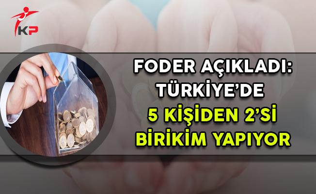 FODER Açıkladı: Türkiye'de 5 Kişiden 2'si Birikim Yapıyor