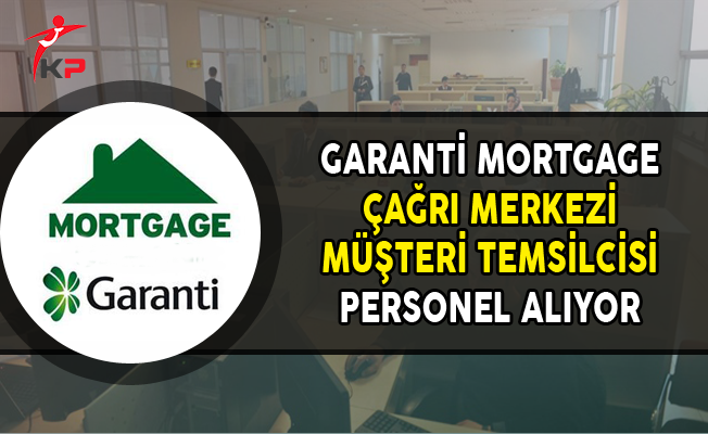 Garanti Mortgage Personel Alımları Yapıyor