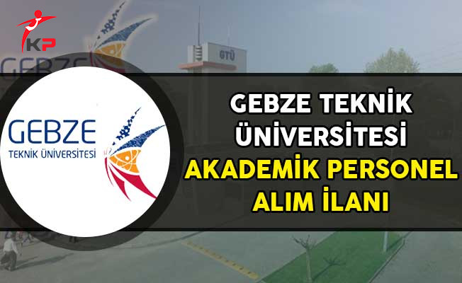 Gebze Teknik Üniversitesi Akademik Personel Alım İlanı