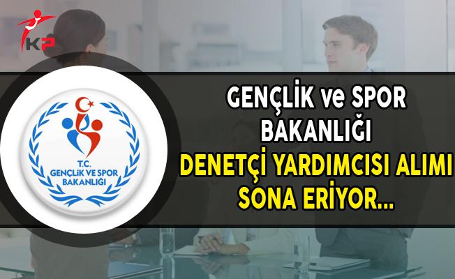 Gençlik ve Spor Bakanlığı Denetçi Yardımcısı Alımı Başvurularında Son Gün !