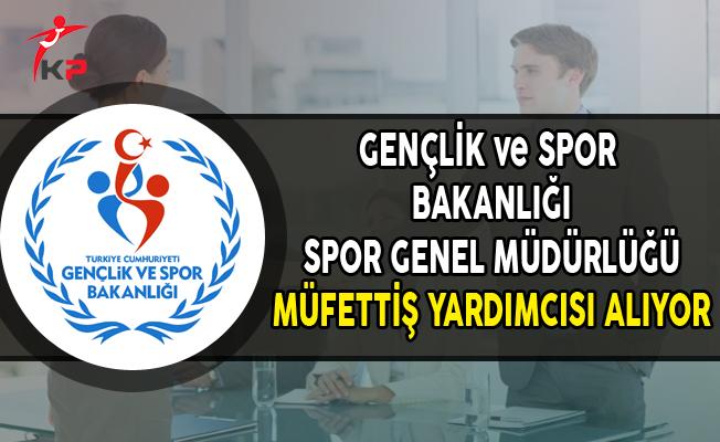 Gençlik ve Spor Bakanlığı Spor Genel Müdürlüğü Müfettiş Yardımcısı Alıyor