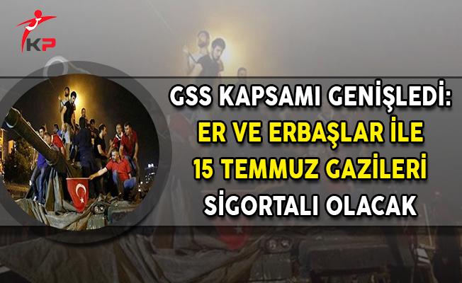 GSS Kapsamı Genişledi: Er ve Erbaşlar İle 15 Temmuz Gazileri Sigortalı Olacak