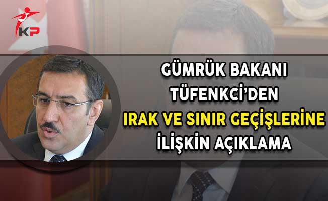 Gümrük Bakanı Tüfenkci'den Irak Değerlendirmesi: Gelişmelere Göre Tavrımızı Belirleyeceğiz!