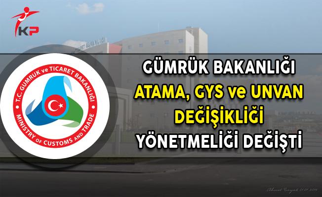 Gümrük Bakanlığı Personeli Atama, GYS ve Unvan Değişikliği Yönetmeliği Değişti