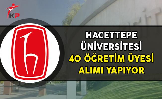 Hacettepe Üniversitesi 40 Öğretim Üyesi Alımı Yapacak!